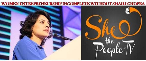 WOMEN ENTREPRENEURSHIP INCOMPLETE WITHOUT SHAILI CHOPRA