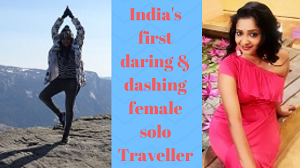 India's first daring and dashing female solo Traveller